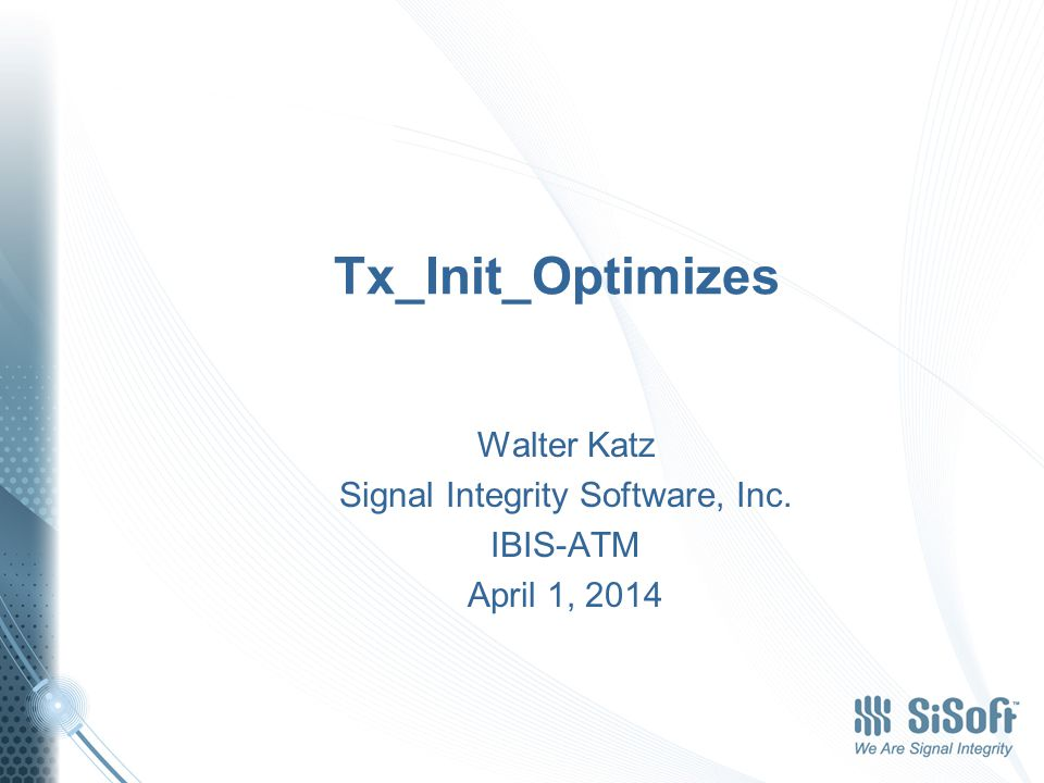 Tx_Init_Optimizes Walter Katz Signal Integrity Software, Inc. IBIS-ATM April 1, 2014