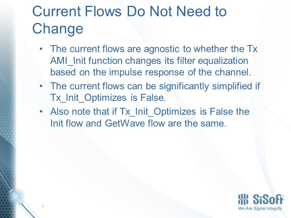 Current Flows Do Not Need to Change The current flows are agnostic to whether the Tx AMI_Init function changes its filter equalization based on the impulse response of the channel.