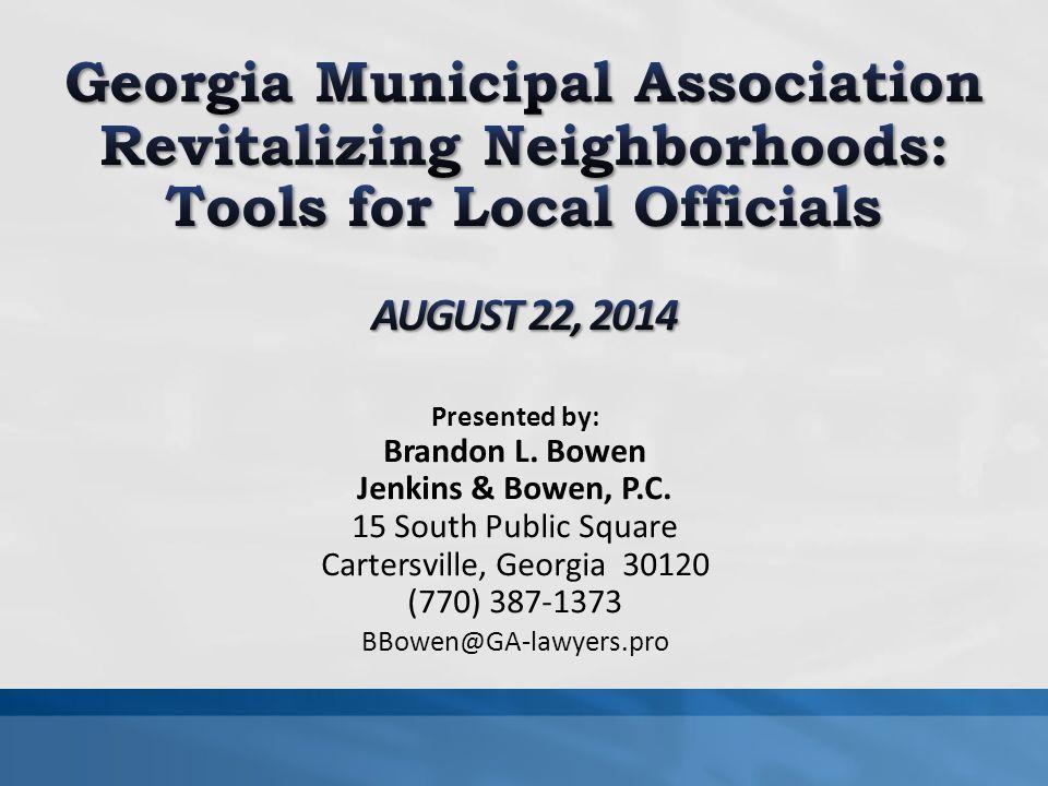 Presented by: Brandon L. Bowen Jenkins & Bowen, P.C. 15 South Public Square Cartersville, Georgia 30120 (770) 387-1373 BBowen@GA-lawyers.pro