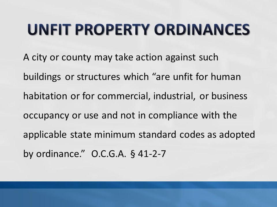 A city or county may take action against such buildings or structures which are unfit for human habitation or for commercial, industrial, or business occupancy or use and not in compliance with the applicable state minimum standard codes as adopted by ordinance. O.C.G.A.