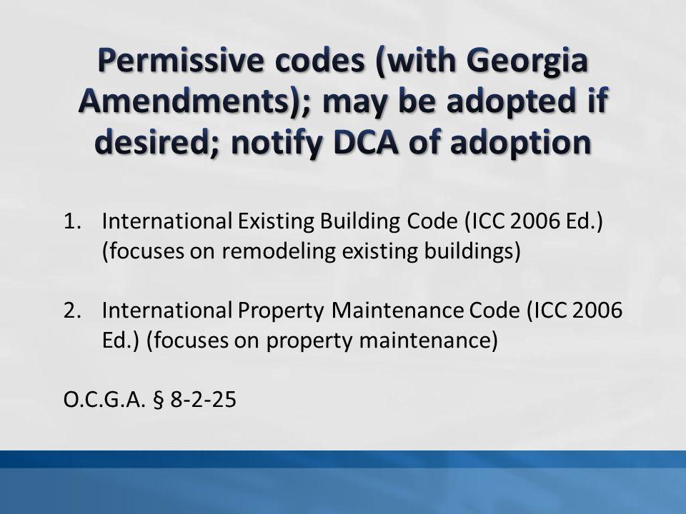 1.International Existing Building Code (ICC 2006 Ed.) (focuses on remodeling existing buildings) 2.International Property Maintenance Code (ICC 2006 E