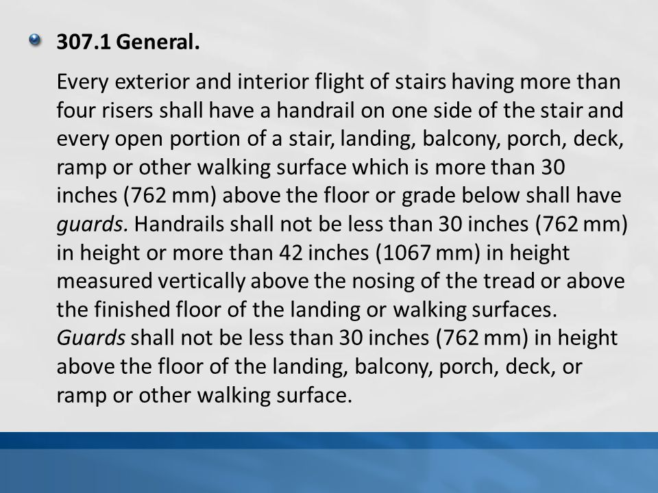 307.1 General. Every exterior and interior flight of stairs having more than four risers shall have a handrail on one side of the stair and every open