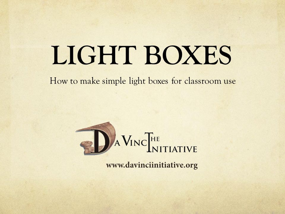 LIGHT BOXES How to make simple light boxes for classroom use