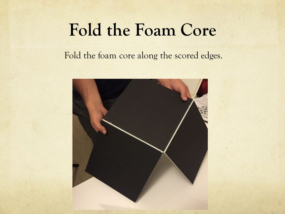 Fold the Foam Core Fold the foam core along the scored edges.