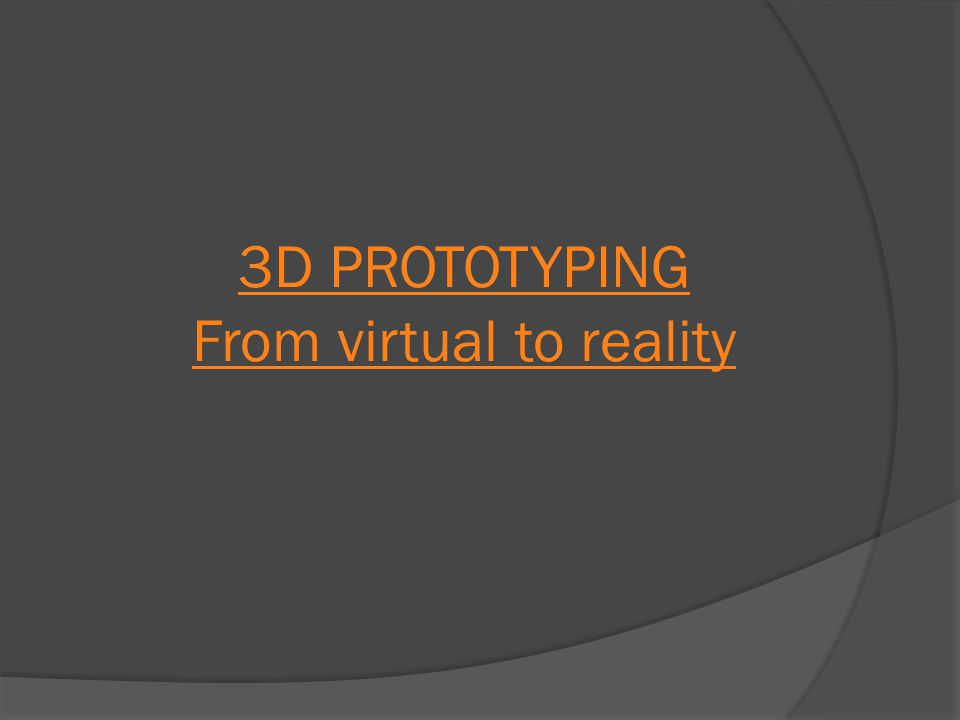 3D PROTOTYPING From virtual to reality