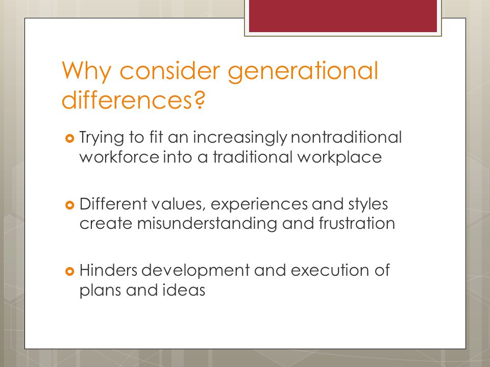 Why consider generational differences.