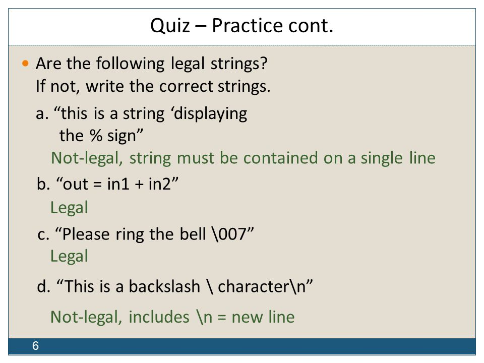 6 Quiz – Practice cont. Are the following legal strings.