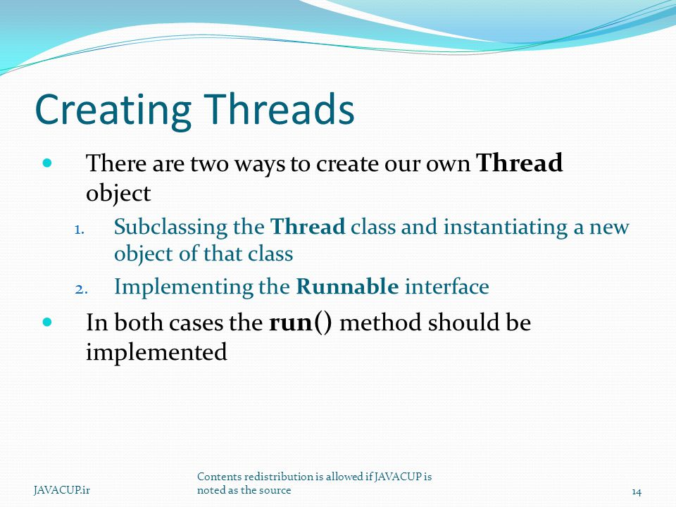 Creating Threads There are two ways to create our own Thread object 1.