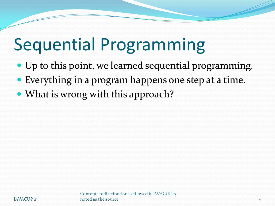 Sequential Programming Up to this point, we learned sequential programming.