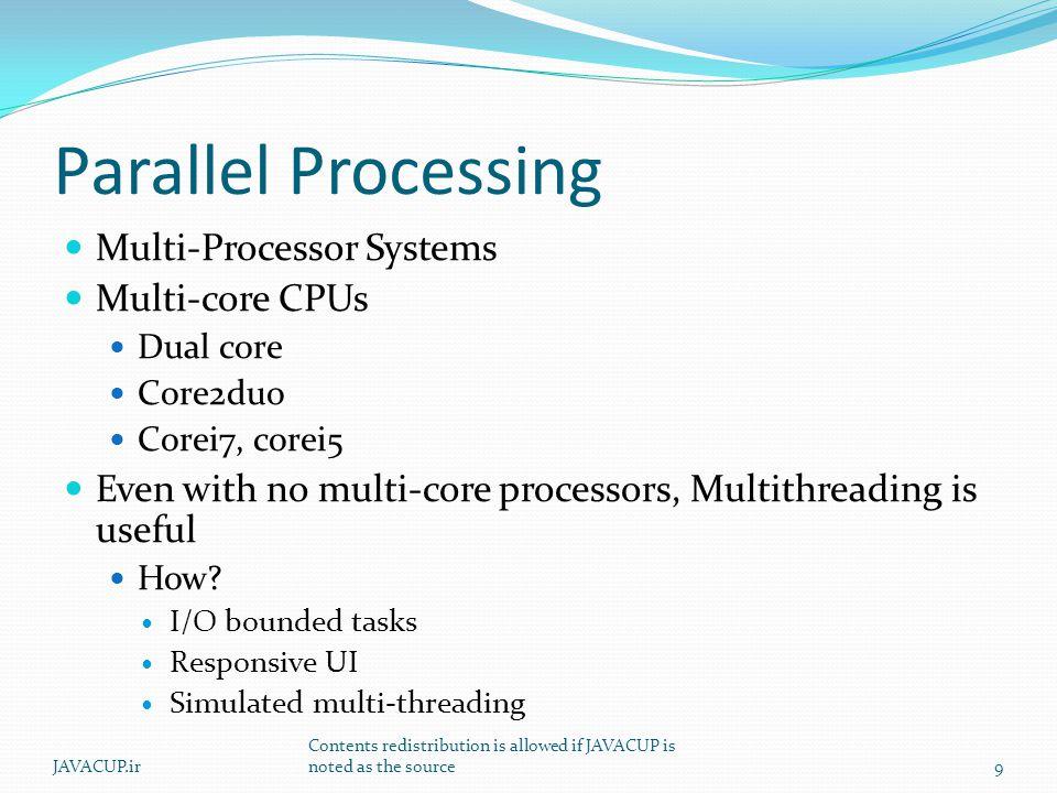 Parallel Processing Multi-Processor Systems Multi-core CPUs Dual core Core2duo Corei7, corei5 Even with no multi-core processors, Multithreading is us