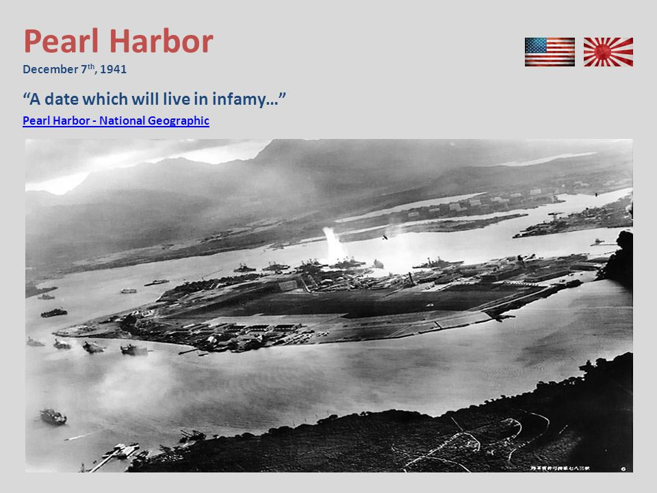 Pearl Harbor December 7 th, 1941 A date which will live in infamy… Pearl Harbor - National Geographic