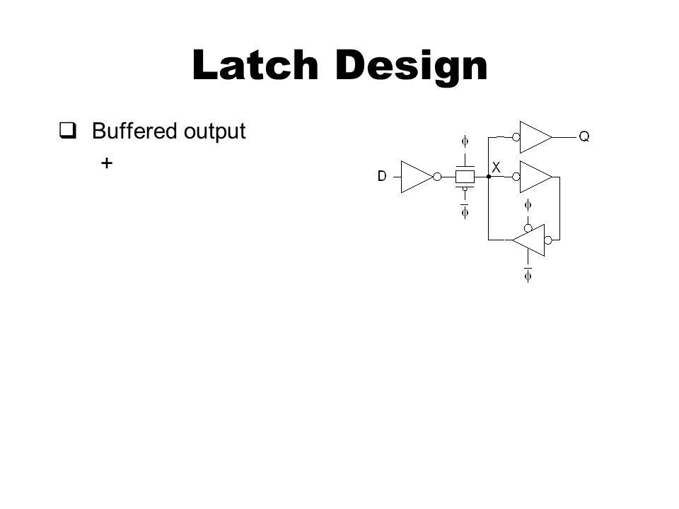 Latch Design  Buffered output +