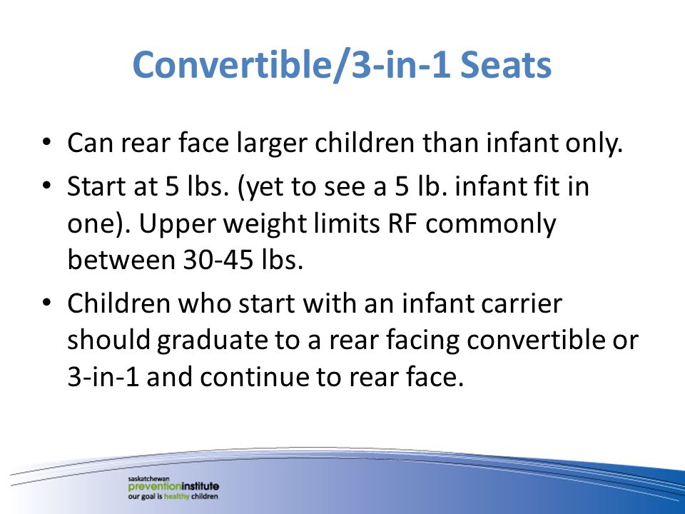 Convertible/3-in-1 Seats Can rear face larger children than infant only.