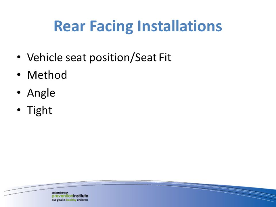 Rear Facing Installations Vehicle seat position/Seat Fit Method Angle Tight