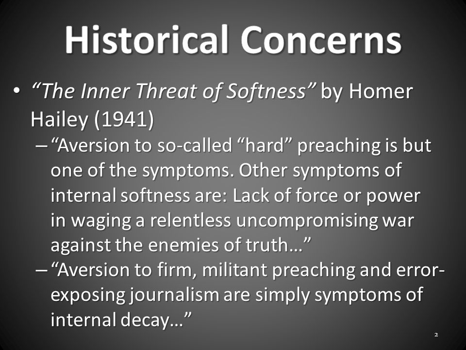 The Inner Threat of Softness by Homer Hailey (1941) The Inner Threat of Softness by Homer Hailey (1941) – Aversion to so-called hard preaching is but one of the symptoms.