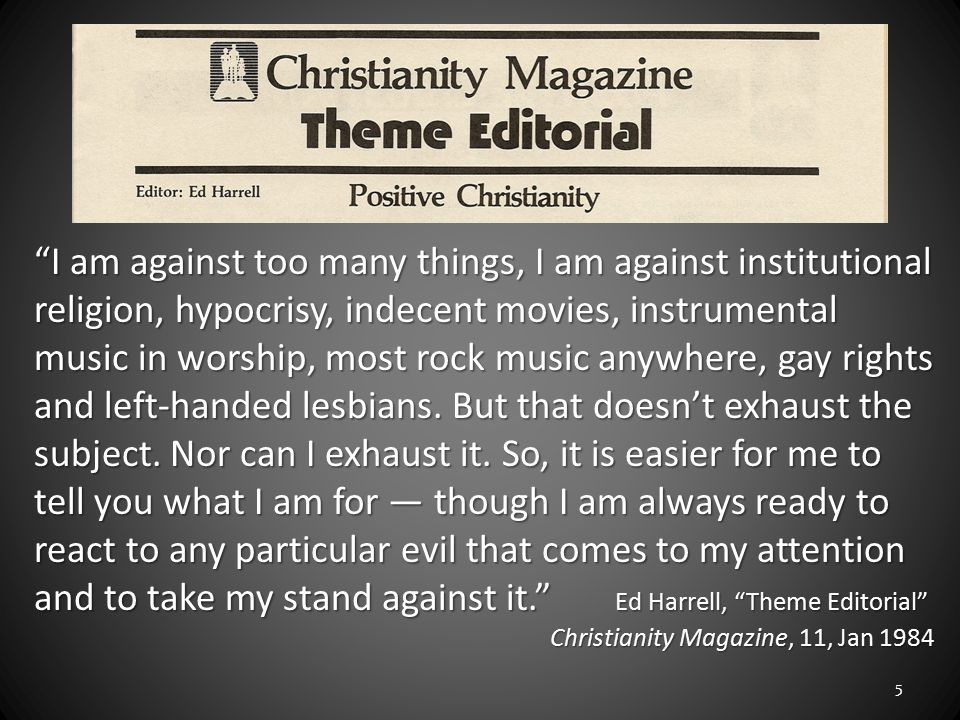 """""""I am against too many things, I am against institutional religion, hypocrisy, indecent movies, instrumental music in worship, most rock music anywher"""