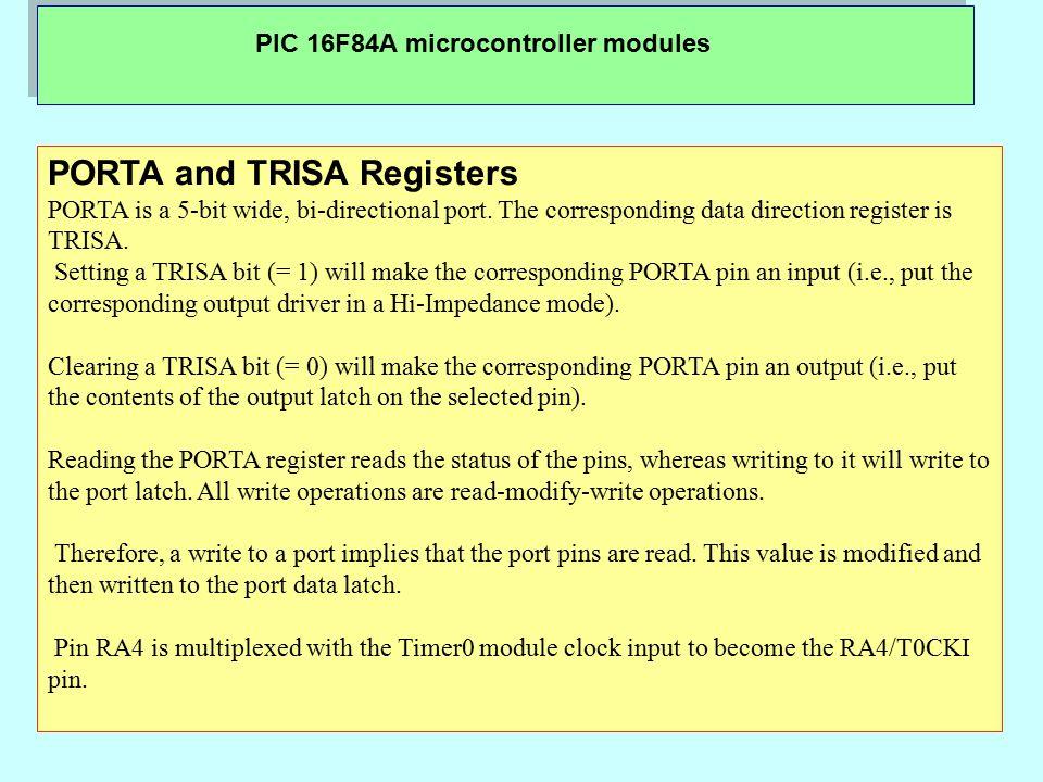 PIC 16F84A microcontroller modules PORTA and TRISA Registers PORTA is a 5-bit wide, bi-directional port.