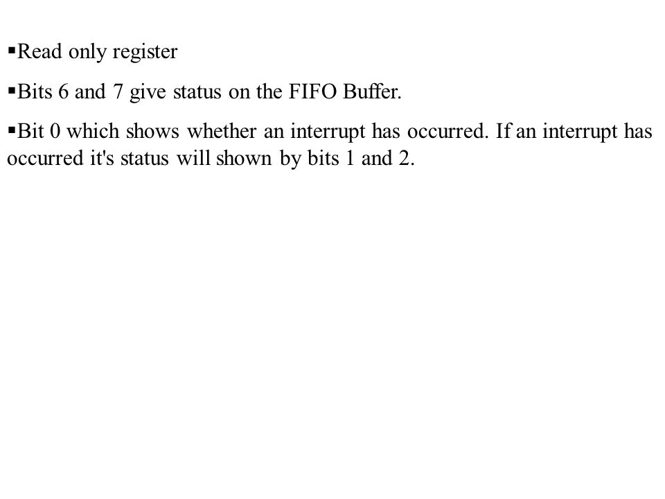  Read only register  Bits 6 and 7 give status on the FIFO Buffer.  Bit 0 which shows whether an interrupt has occurred. If an interrupt has occurre