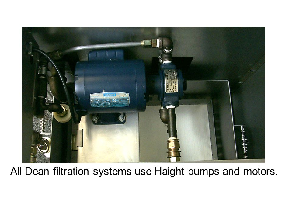 All Dean filtration systems use Haight pumps and motors.
