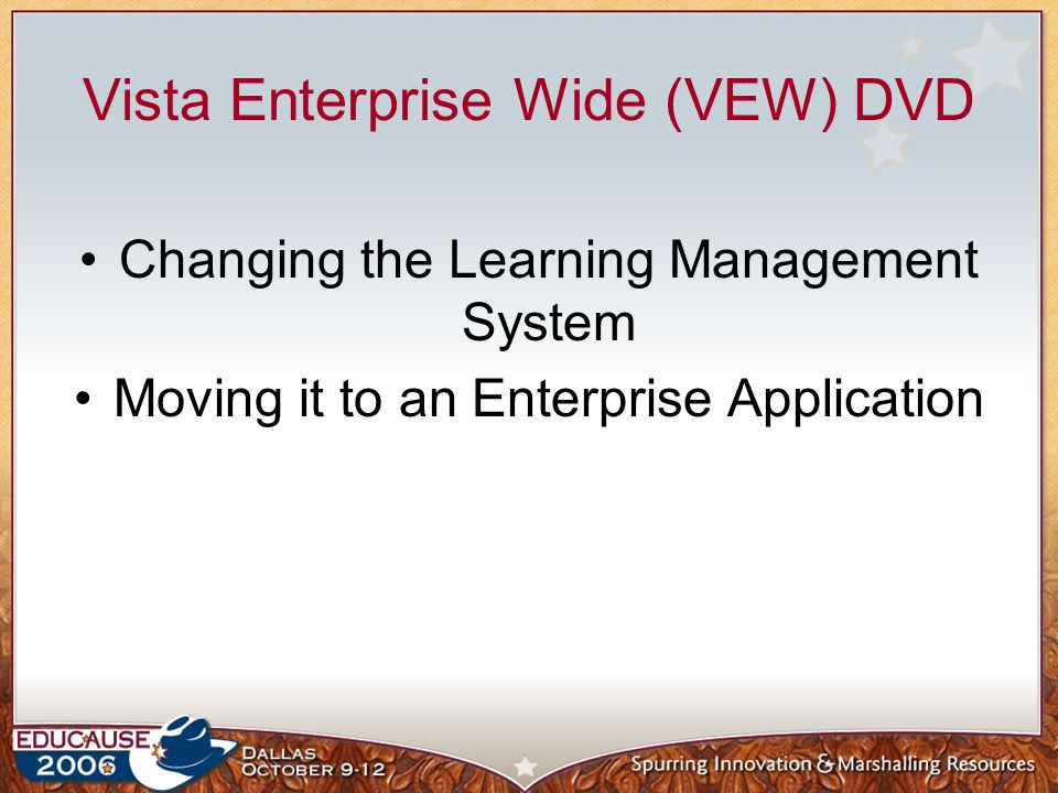 Vista Enterprise Wide (VEW) DVD Changing the Learning Management System Moving it to an Enterprise Application