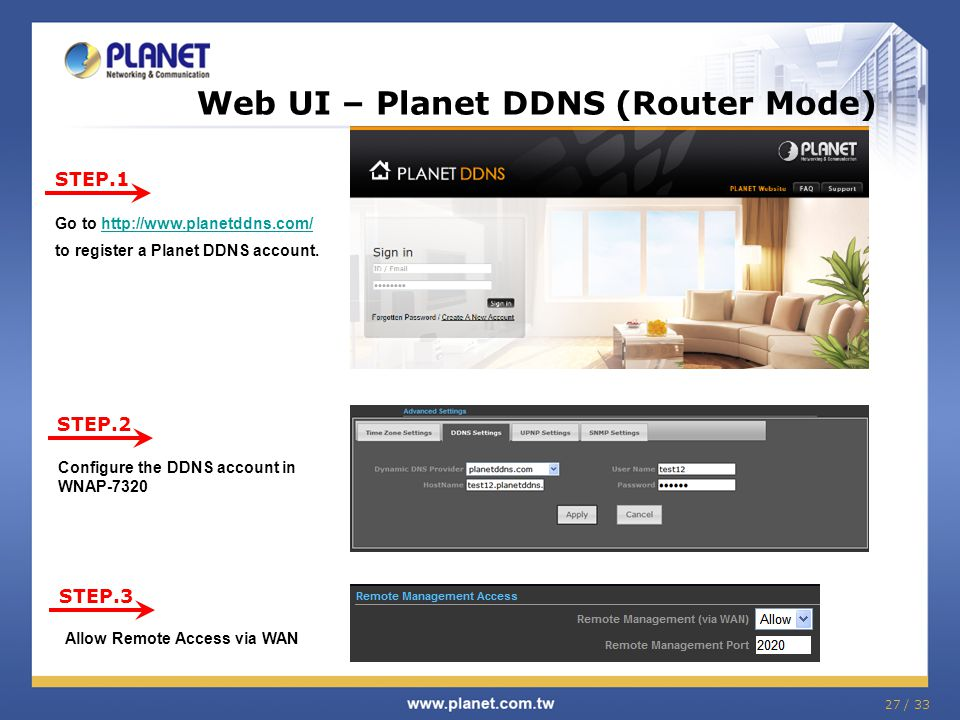 27 / 33 Web UI – Planet DDNS (Router Mode) STEP.1 STEP.2 STEP.3 Go to http://www.planetddns.com/ to register a Planet DDNS account.http://www.planetdd