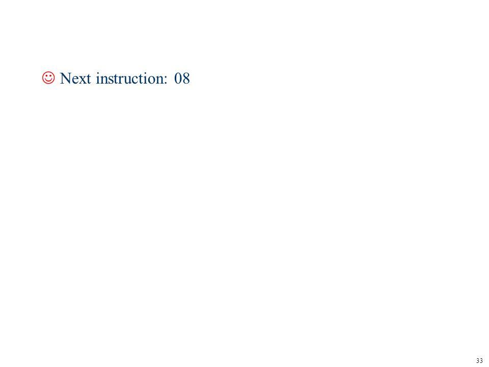 33 JNext instruction: 08