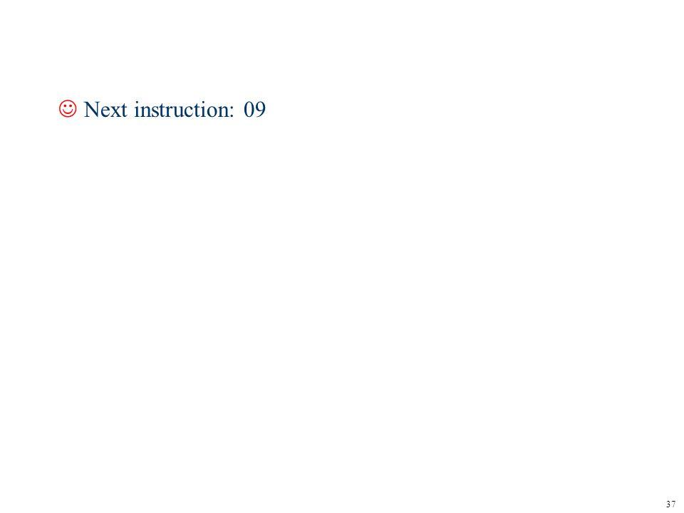37 JNext instruction: 09