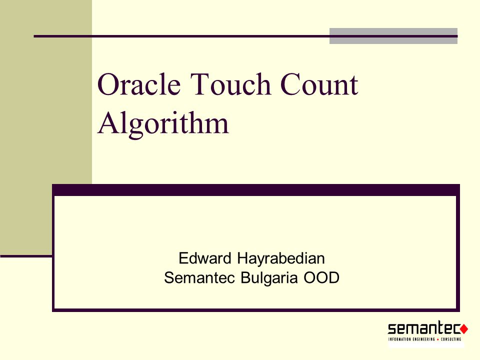 Oracle Touch Count Algorithm Edward Hayrabedian Semantec Bulgaria OOD