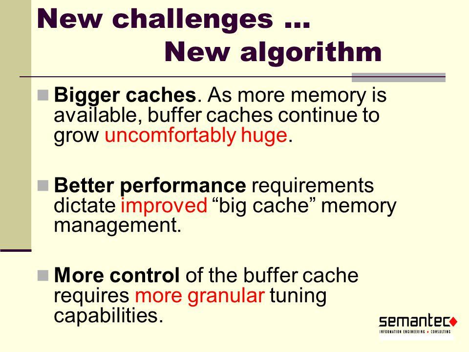 New challenges … New algorithm Bigger caches.