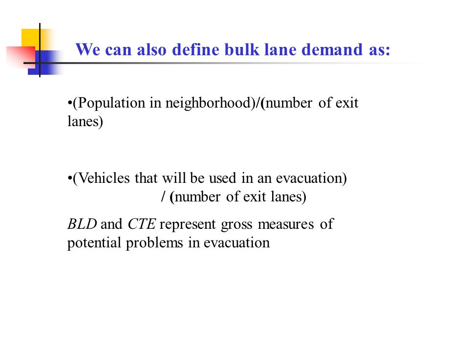 We can also define bulk lane demand as: (Population in neighborhood)/(number of exit lanes) (Vehicles that will be used in an evacuation) / (number of