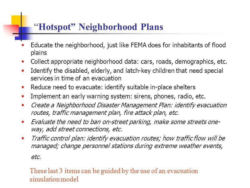 """Hotspot"" Neighborhood Plans  Educate the neighborhood, just like FEMA does for inhabitants of flood plains  Collect appropriate neighborhood data:"