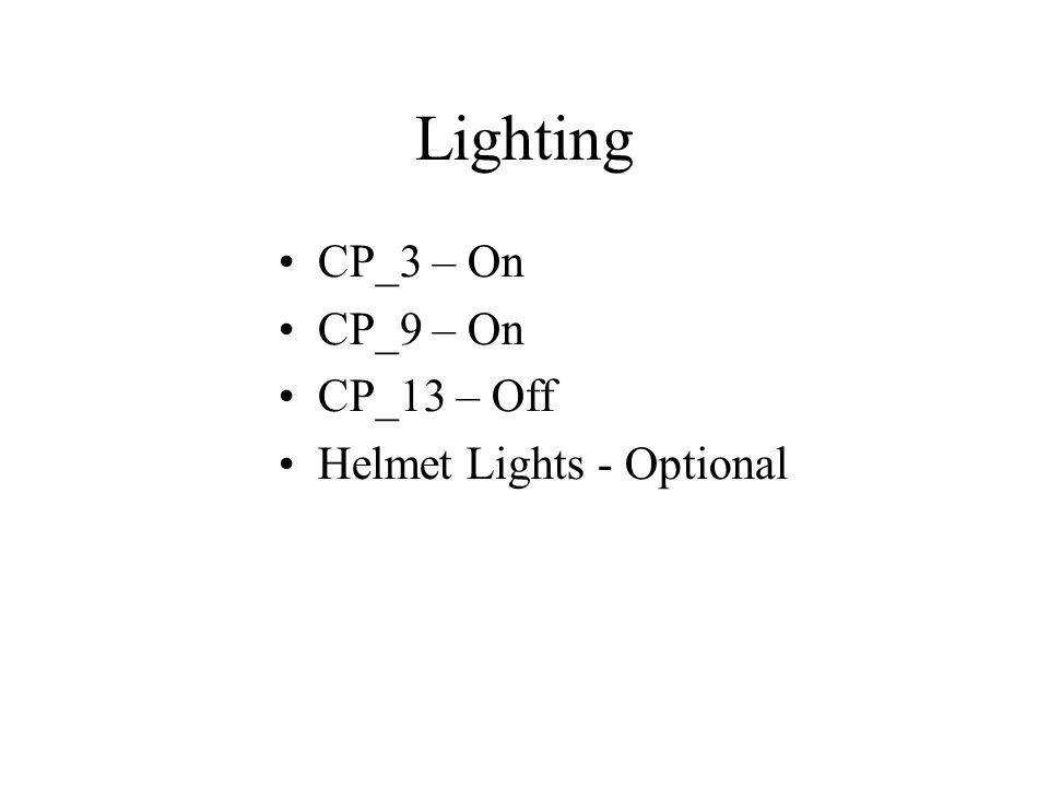 Lighting CP_3 – On CP_9 – On CP_13 – Off Helmet Lights - Optional