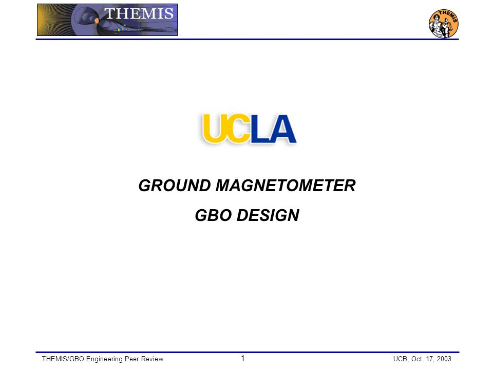 THEMIS/GBO Engineering Peer Review 1 UCB, Oct. 17, 2003 GROUND MAGNETOMETER GBO DESIGN