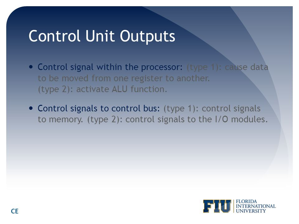 Control Unit Outputs Control signal within the processor: (type 1): cause data to be moved from one register to another. (type 2): activate ALU functi
