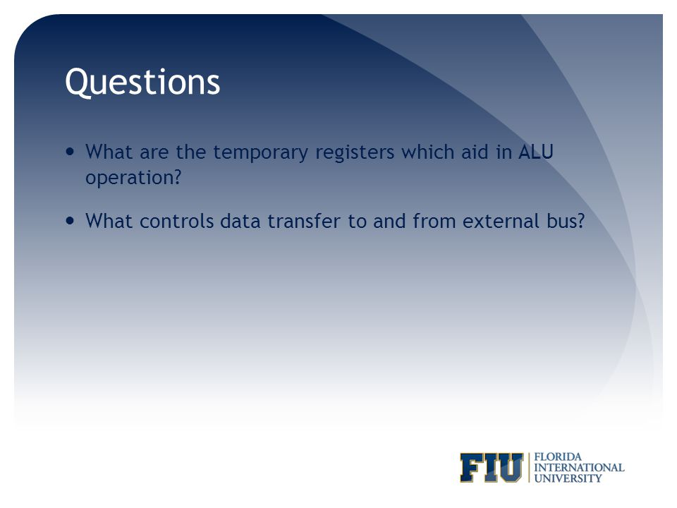 Questions What are the temporary registers which aid in ALU operation? What controls data transfer to and from external bus?
