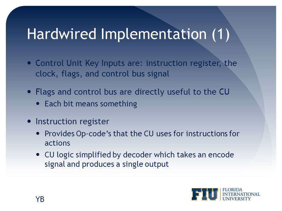 Hardwired Implementation (1) Control Unit Key Inputs are: instruction register, the clock, flags, and control bus signal Flags and control bus are dir