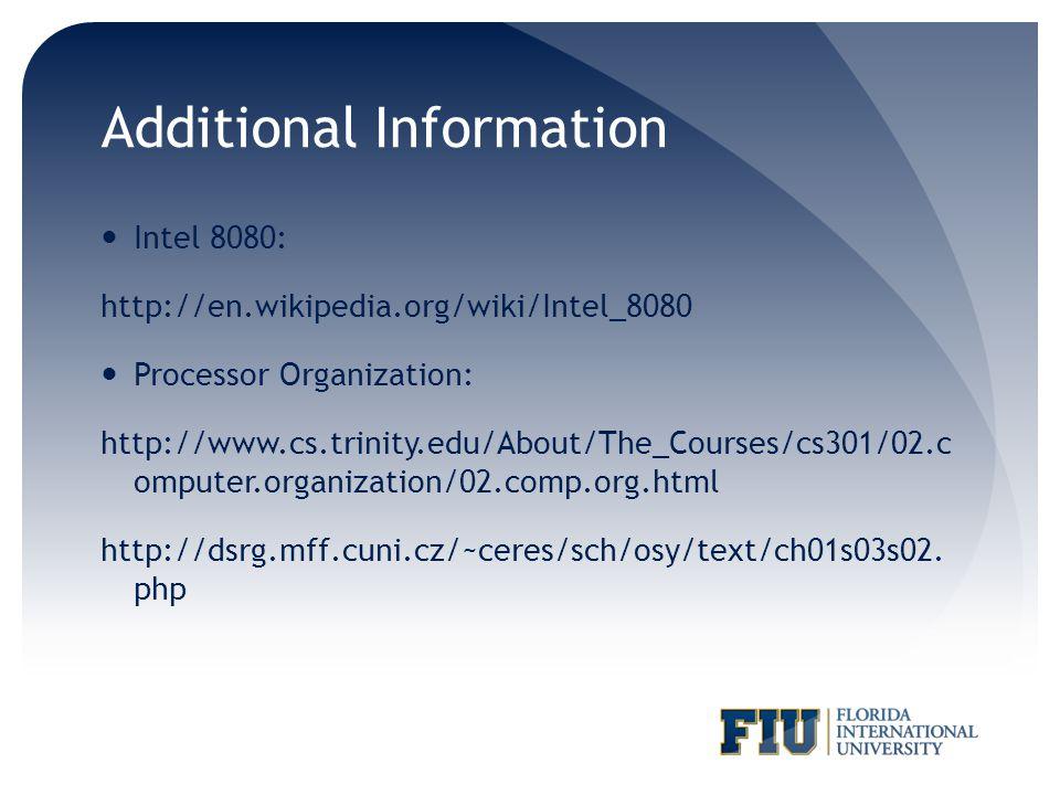 Additional Information Intel 8080: http://en.wikipedia.org/wiki/Intel_8080 Processor Organization: http://www.cs.trinity.edu/About/The_Courses/cs301/0