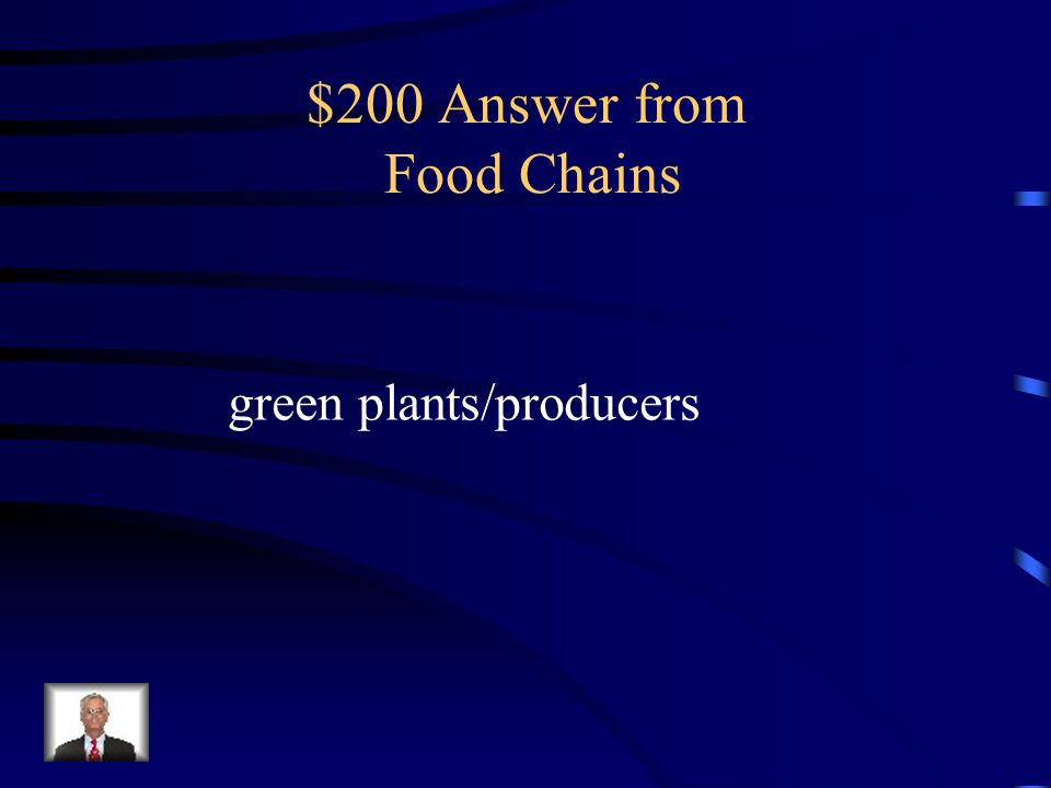 $200 Question from Food Chains All food chains start with energy going from the sun to what