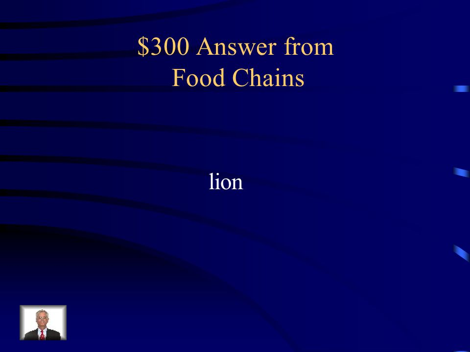 $300 Question from Food Chains Which of the following is an example of a consumer lion, rose, worm