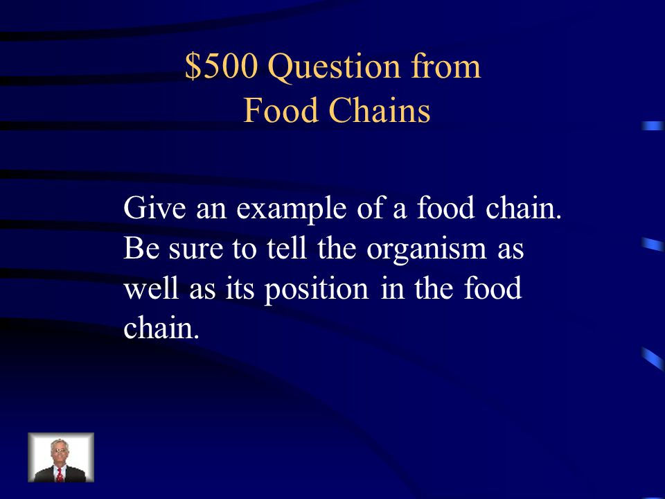 $400 Answer from Food Chains Producers are green plants that make or produce their own food.