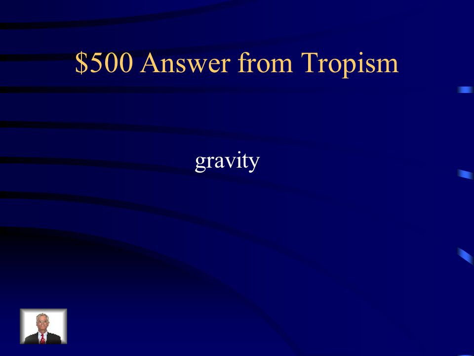 $500 Question from Tropism What force causes geotropism is occur