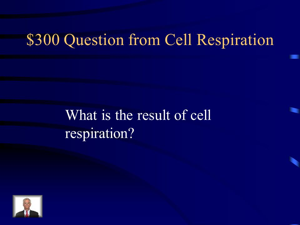$200 Answer from Cell Respiration oxygen