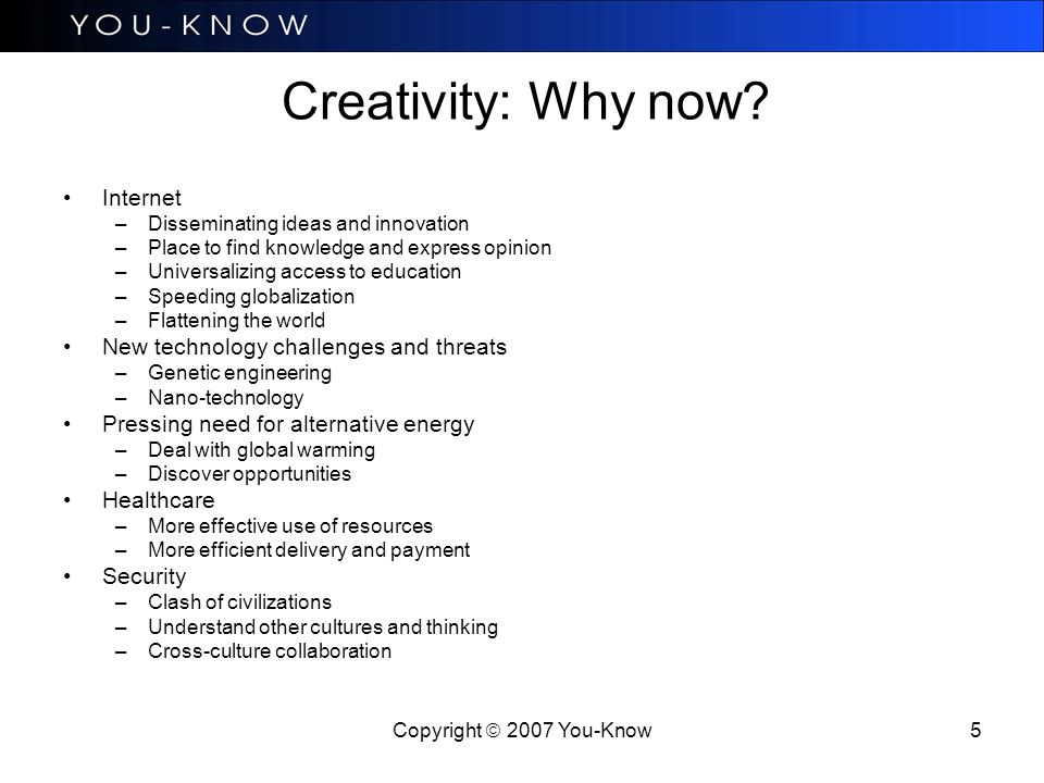 Copyright  2007 You-Know 5 Creativity: Why now.