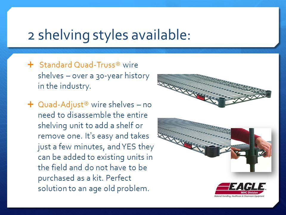 2 shelving styles available:  Standard Quad-Truss® wire shelves – over a 30-year history in the industry.