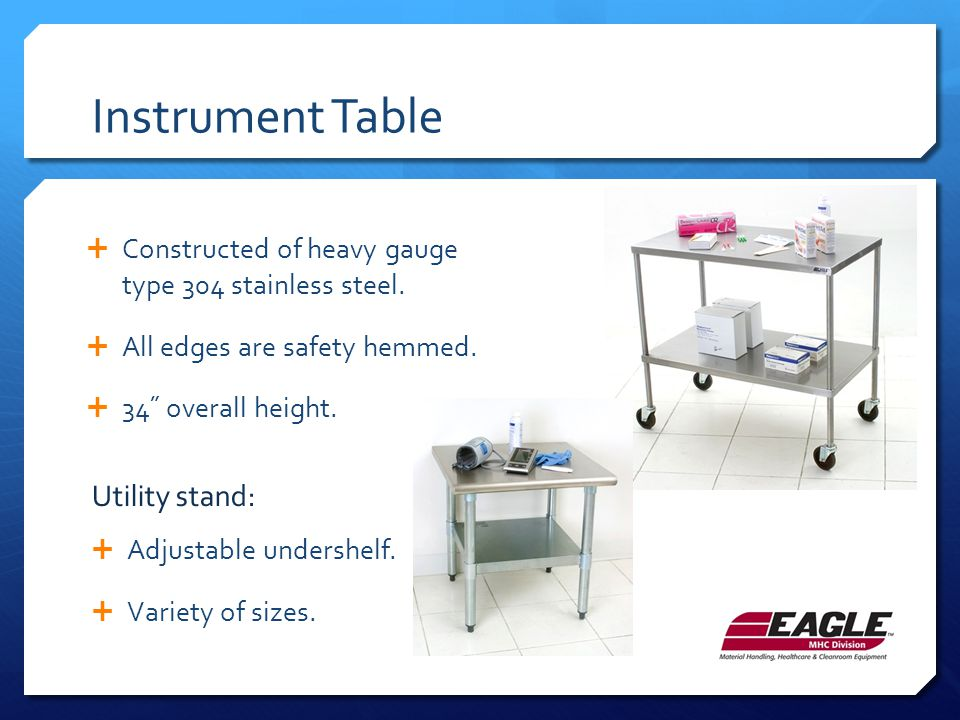 Instrument Table  Constructed of heavy gauge type 304 stainless steel.