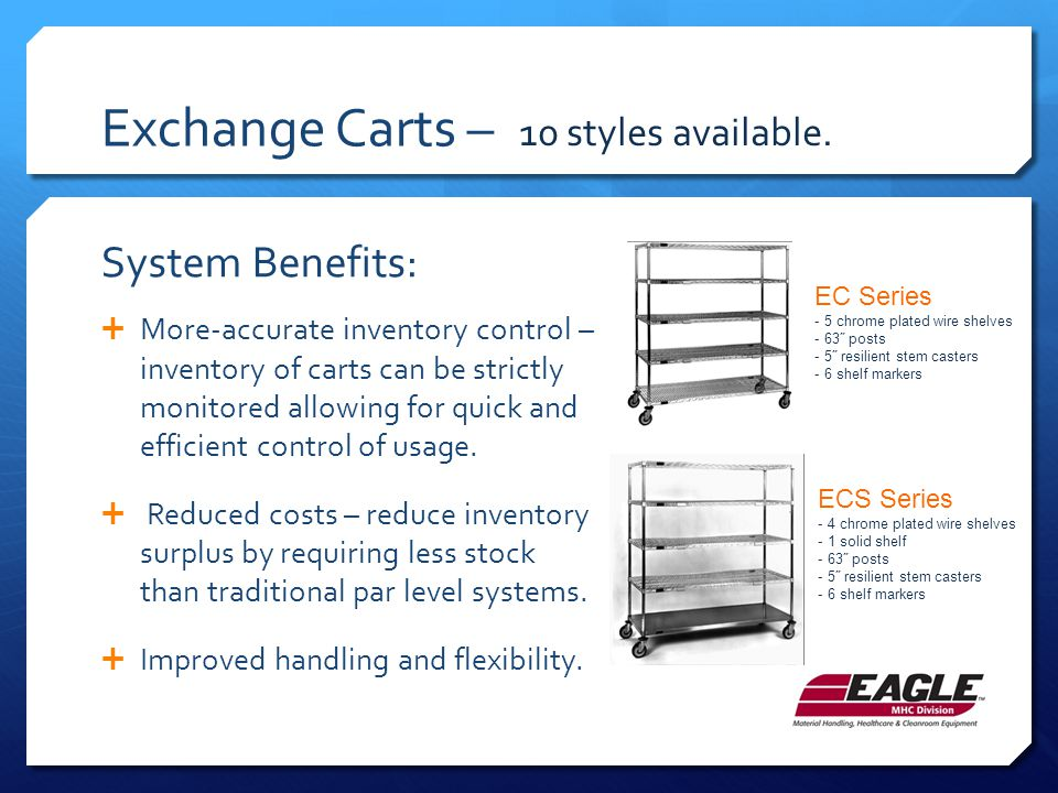 Exchange Carts –  More-accurate inventory control – inventory of carts can be strictly monitored allowing for quick and efficient control of usage.