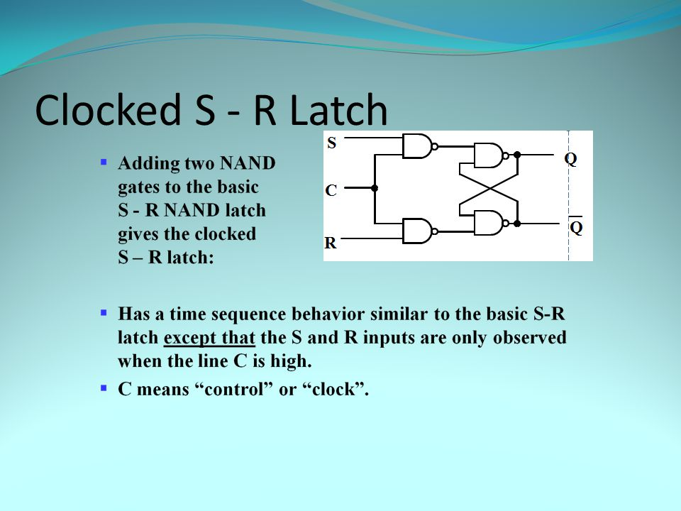 Clocked S - R Latch