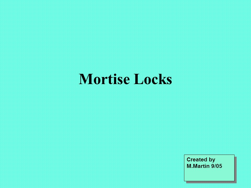 Mortise Locks Created by M.Martin 9/05