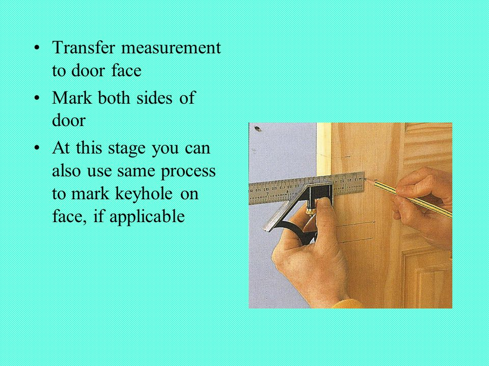Transfer measurement to door face Mark both sides of door At this stage you can also use same process to mark keyhole on face, if applicable