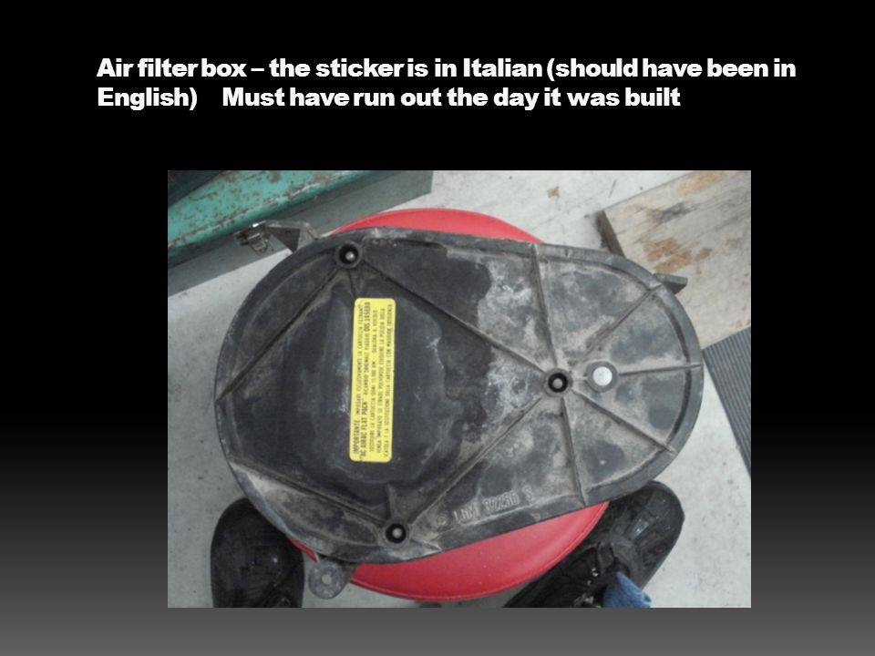 Air filter box – the sticker is in Italian (should have been in English) Must have run out the day it was built